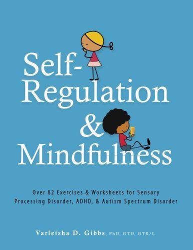 Varleisha Gibbs, PhD, OTD, OTR/L, has created a unique, evidence-based resource for helping children who have trouble self-regulating, staying focused, managing their senses and controlling their emotions. Based on the latest research in neuroscience, Self-Regulation & Mindfulness provides... http://darrenblogs.com/us/2017/12/20/self-regulation-and-mindfulness-over-82-exercises-worksheets-for-sensory-processing-disorder-adhd-autism-spectrum-disorder/