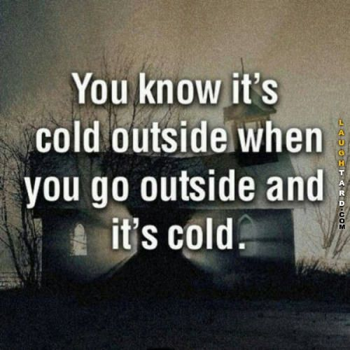 You know its cold outside