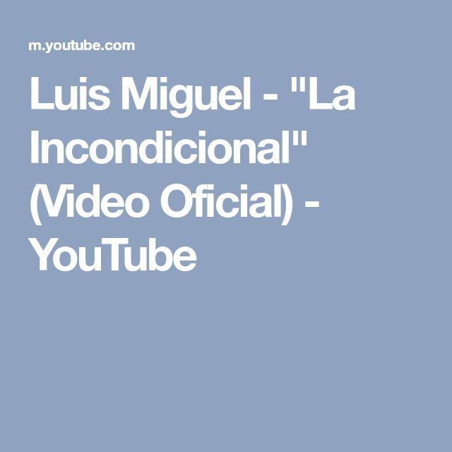 """Luis Miguel - """"La Incondicional"""" (Video Oficial) - YouTube"""