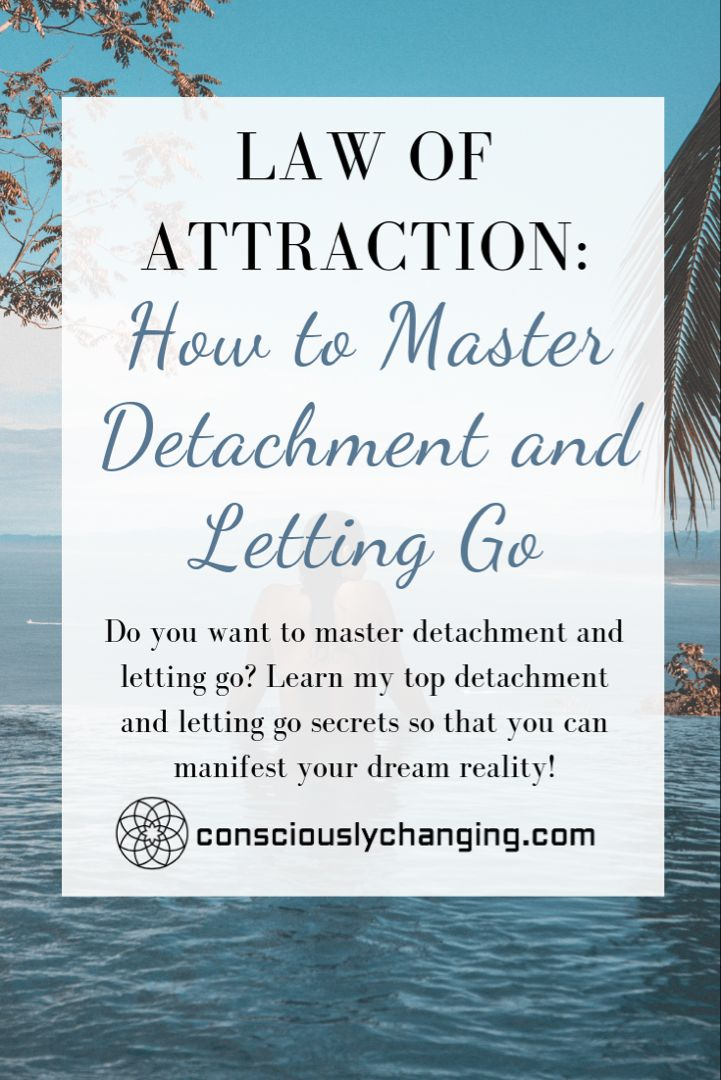 Law of Attraction: How to Master Detachment and Letting go