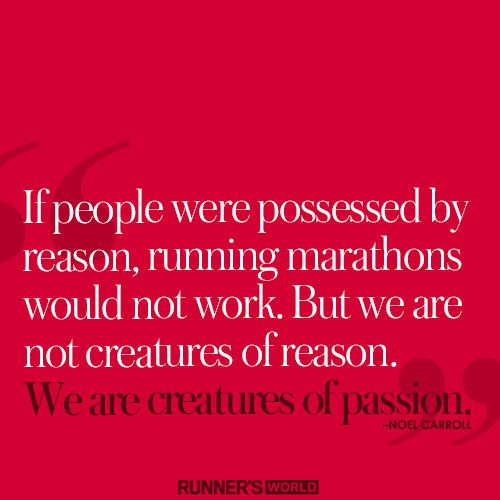 """""""If people were possessed by reason, running marathons would not work. But we are not creatures of reason. We are creatures of passion."""" #nuunlife"""