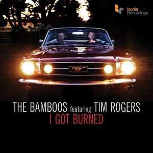 I Got Burned The Bamboos featuring Tim Rogers