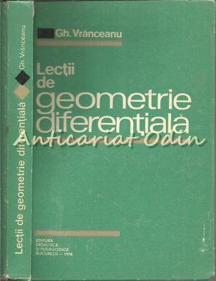 Lectii De Geometrie Diferentiala - Gh. Vranceanu - Tiraj: 3500 Exemplare