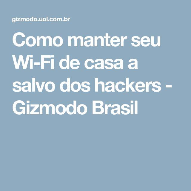 Como manter seu Wi-Fi de casa a salvo dos hackers - Gizmodo Brasil