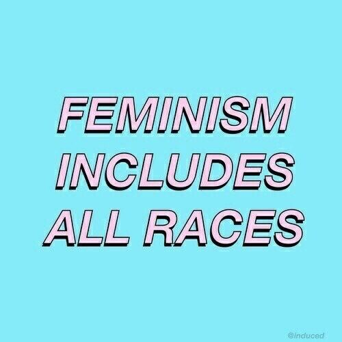 if it isn't intersectional it isn't feminism- if it's only white women, it's another form of white supremacy.