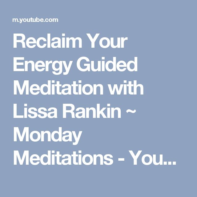 Reclaim Your Energy Guided Meditation with Lissa Rankin ~ Monday Meditations - YouTube