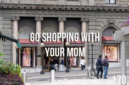 Go shopping with your mom. ✔️