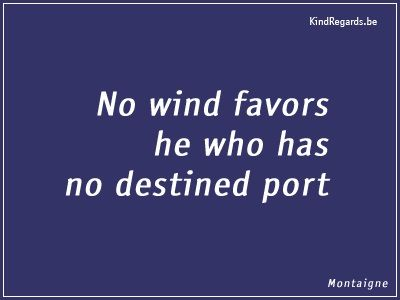 No wind favors he who has no destined port.
