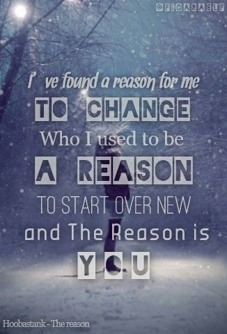"""""""I've found a reason for me"""", Hoobastank - The Reason"""