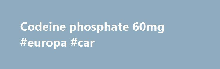 Codeine phosphate 60mg #europa #car http://japan.remmont.com/codeine-phosphate-60mg-europa-car/  #find used car # Does adderall make your eyes look different Actavis BST – Packing Technical BSTCutteruideReqac tavis.com Dimensions: Component: Date Sent: Technologist: Technically Approved Pharmacode: JDE No. Codeine. Codeine Phosphate. Codeine Phosphate is prescribed for mild to moderate pain and to relieve coughing. You can buy codeine phosphate through this website. codeine phosphate 30mg 28…