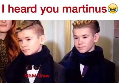 The man who talked said:MARCUS AND MARTINIUS ARE TO BOYS FROM NORWAY AND LIVE IN A LITTLE PLACE CALLED TROFORS MARCUS AND MARTINIUS ARE FAMOUS STARS-(me wispering to marcus)tinus:he Said martinius