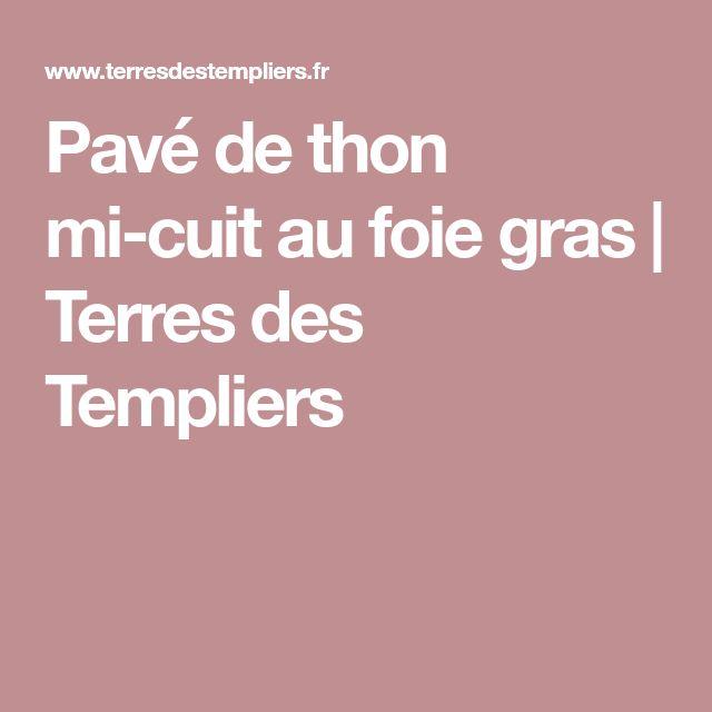 Pavé de thon mi-cuit au foie gras   Terres des Templiers