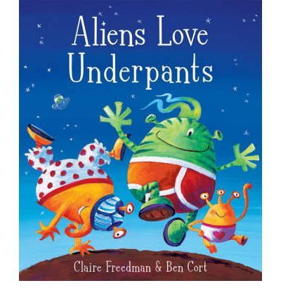 Aliens Love Underpants by Claire Freedman and Ben Cort