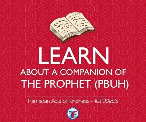 On day 8 of our Ramadan Acts of Kindness, Learn about a companion of The Prophet (PBUH) and teach someone something new you have learned. #ZF30Acts