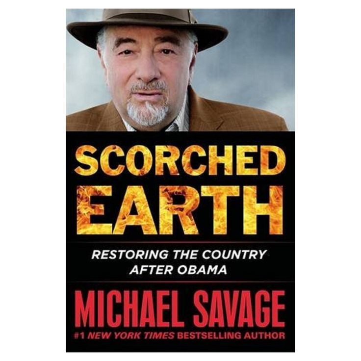 Scorched Earth: Restoring the Country after Obama (Hardcover) (Michael Savage)