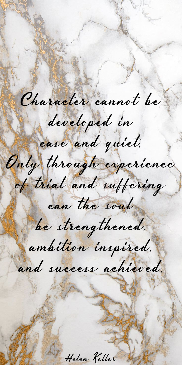 """""""Character cannot be developed in ease and quiet. Only through experience of trial and suffering can the soul be strengthened, ambition inspired, and success achieved."""" - Helen Keller ~quote of the day~ 53/365"""