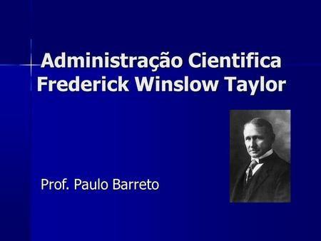 Administração Cientifica Frederick Winslow Taylor>
