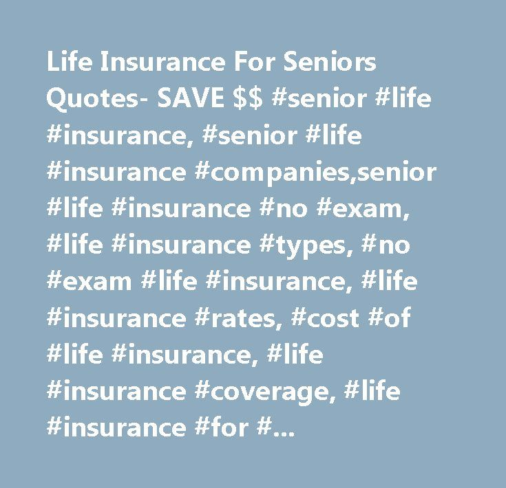 Life Insurance For Seniors Quotes- SAVE $$ #senior #life #insurance, #senior #life #insurance #companies,senior #life #insurance #no #exam, #life #insurance #types, #no #exam #life #insurance, #life #insurance #rates, #cost #of #life #insurance, #life #insurance #coverage, #life #insurance #for #seniors…