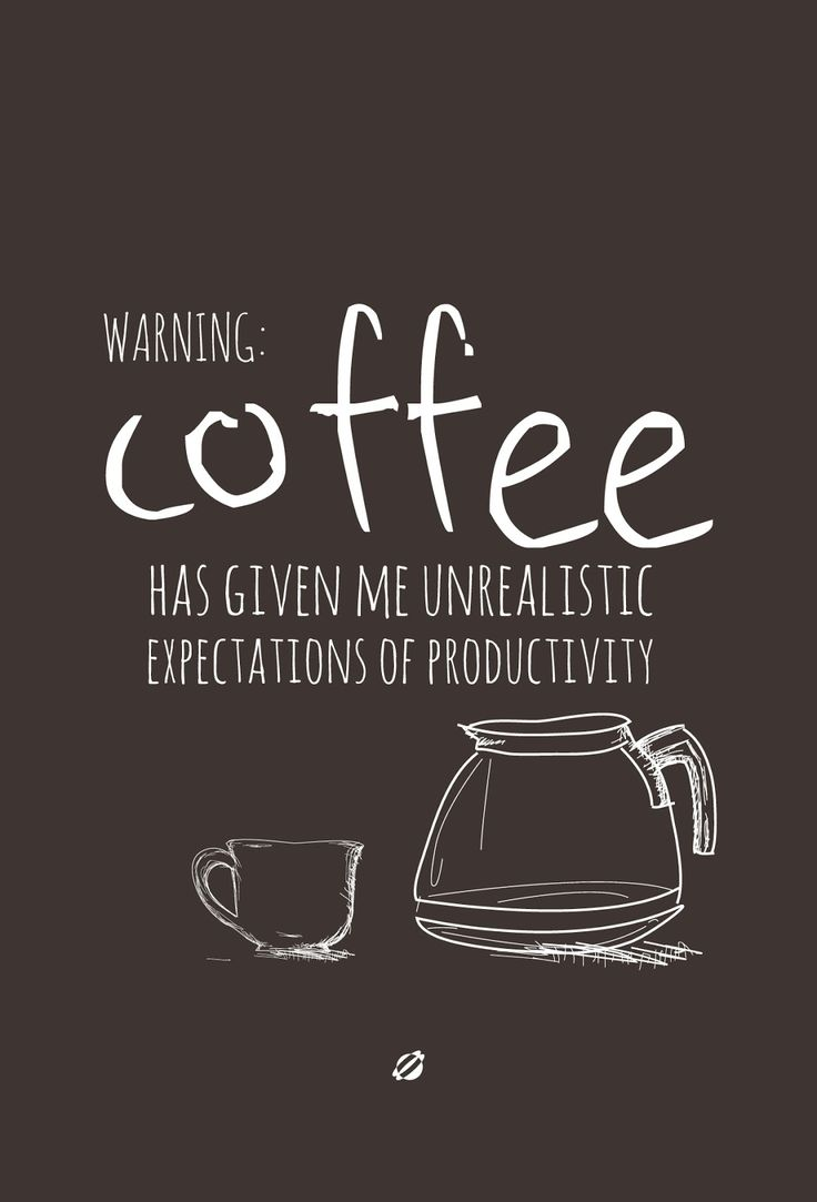 Warning: Coffee has given me unrealistic expectations of productivity. #coffee #quotes