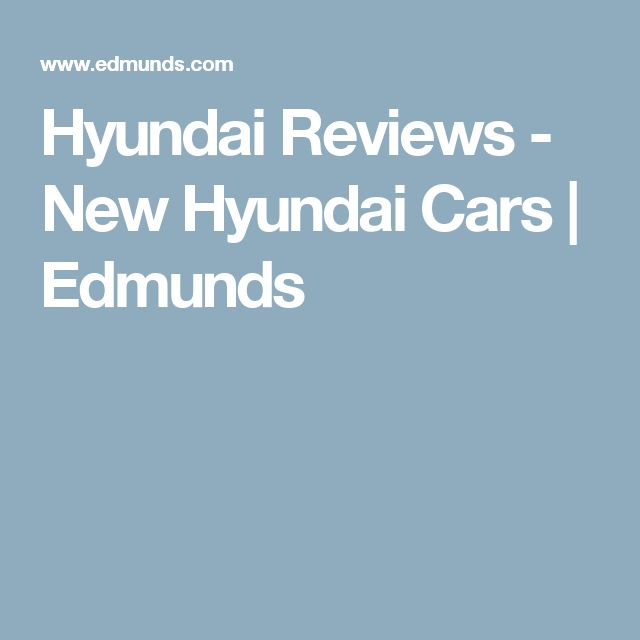 Hyundai Reviews - New Hyundai Cars   Edmunds