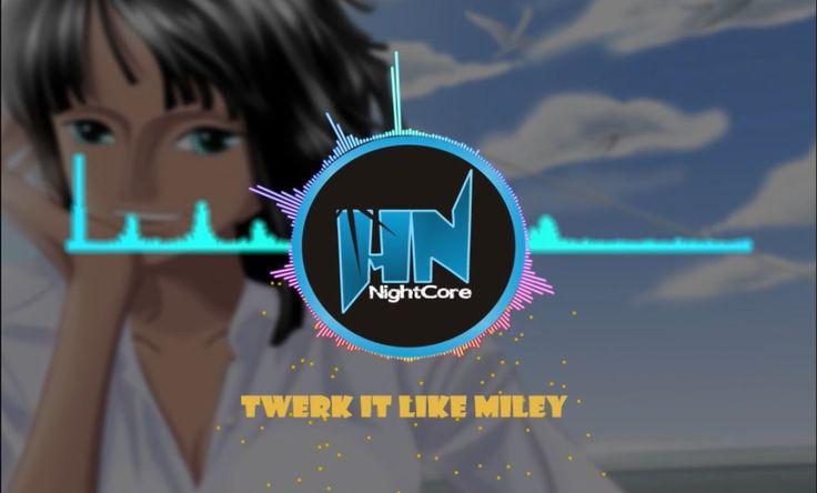 Nightcore TWERK IT LIKE MILEY