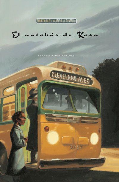 """""""El Autobús de Rosa"""", Fabrizio Silei - Maurizio A.C. Quarello. Barbara Fiore Editora. Pocas veces se es testigo de un hecho histórico y nada mejor que contarlo a los nietos, como en este libro hace el abuelo. La valentía de Rosa Parks inspiró el inicio del movimiento anti-segregacionista en EE.UU. y este magnífico libro que destaca el entorno y refleja el momento con un texto muy bien logrado e ilustraciones conmovedoras."""