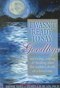 In a book that will touch, comfort, uplift and console, authors Brook Noel and Pamela D. Blair, Ph.D. explore sudden death and its role in the cycle of life. Tapping the personal histories of both authors and numerous interviews, I Wasn't Ready to Say Goodbye shows grieving readers how to endure, survive and grow from the pain and turmoil surrounding human loss.