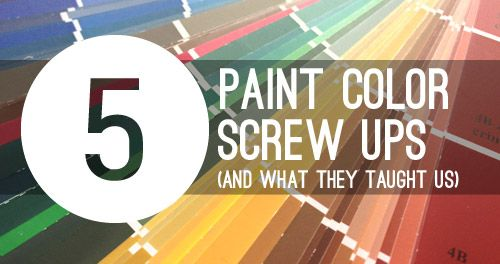 The bloggers of Young House Love discuss the 5 times they screwed up paint color choices and the lessons they learned from each experience