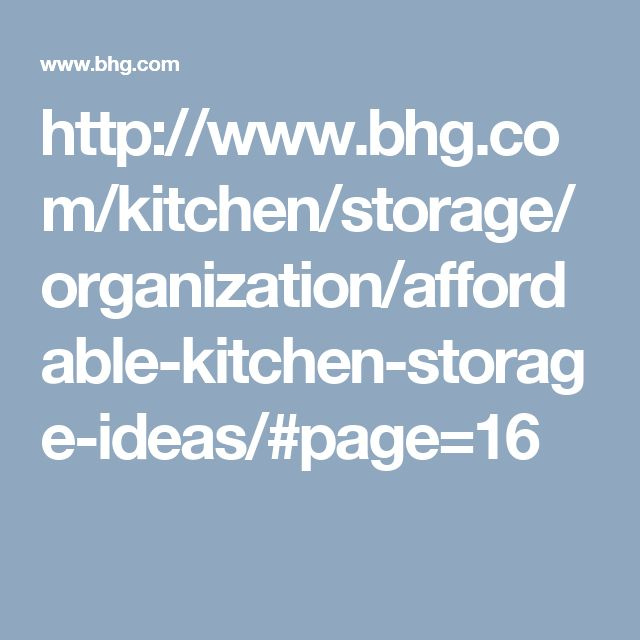 http://www.bhg.com/kitchen/storage/organization/affordable-kitchen-storage-ideas/#page=16