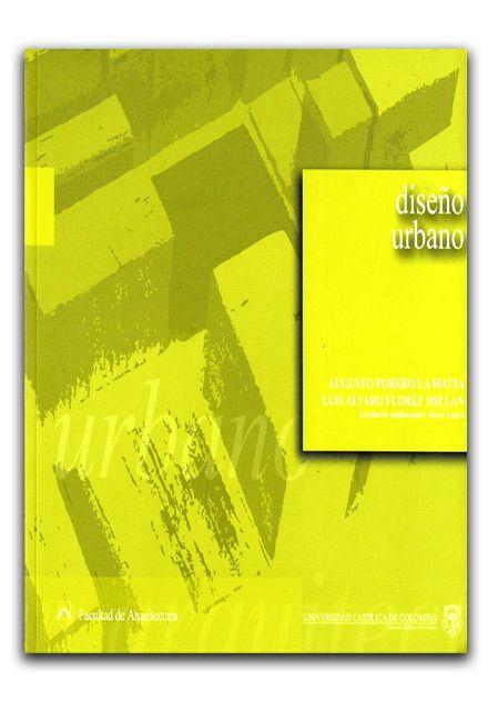 Ciudad, Diseño urbano – Universidad Católica de Colombia    http://www.librosyeditores.com/tiendalemoine/urbanismo/238-diseno-urbano.html   Editores y distribuidores