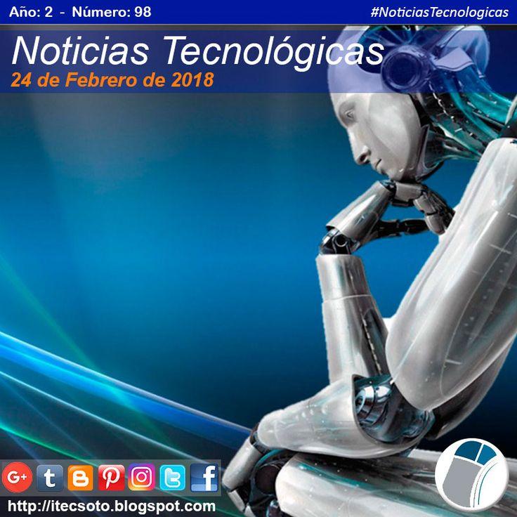 Edición Semanal Nº 98, Año 2 - Noticias Tecnológicas al 24 de Febrero de 2018...   #itecsoto  #NoticiasTecnologicas  #facebook  #twitter  #instagram  #pinterest  #google+  #blogger  #tumblr  #24Feb