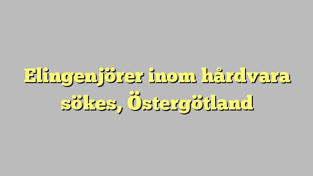 Elingenjörer inom hårdvara sökes, Östergötland