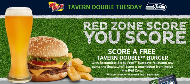 Tavern Double Tuesdays. You Just Scored a FREE* Tavern Double Burger! Woohoo! The Seahawks(R) scored a touchdown from inside the Red Zone in their last game, which means you get a FREE* Tavern Double™ Burger with Bottomless Steak Fries� today. *With purchase of 2 beverages and an entr�e. Excludes Red's Big Tavern� and Styles.