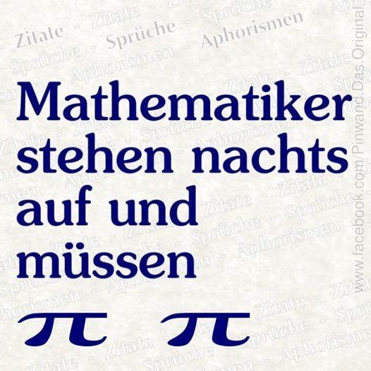 Mathematiker stehen nachts auf und müssen π π.