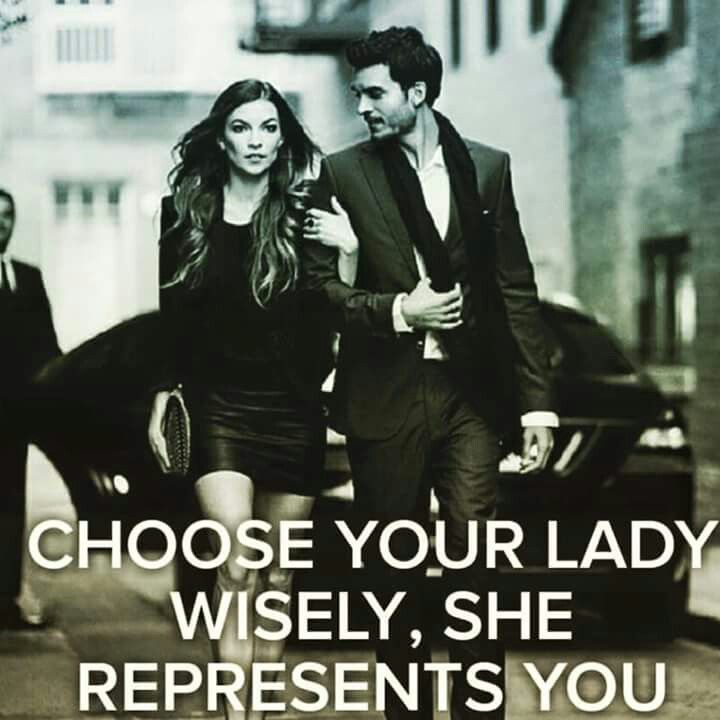 Image result for choose your lady wisely she represents you.