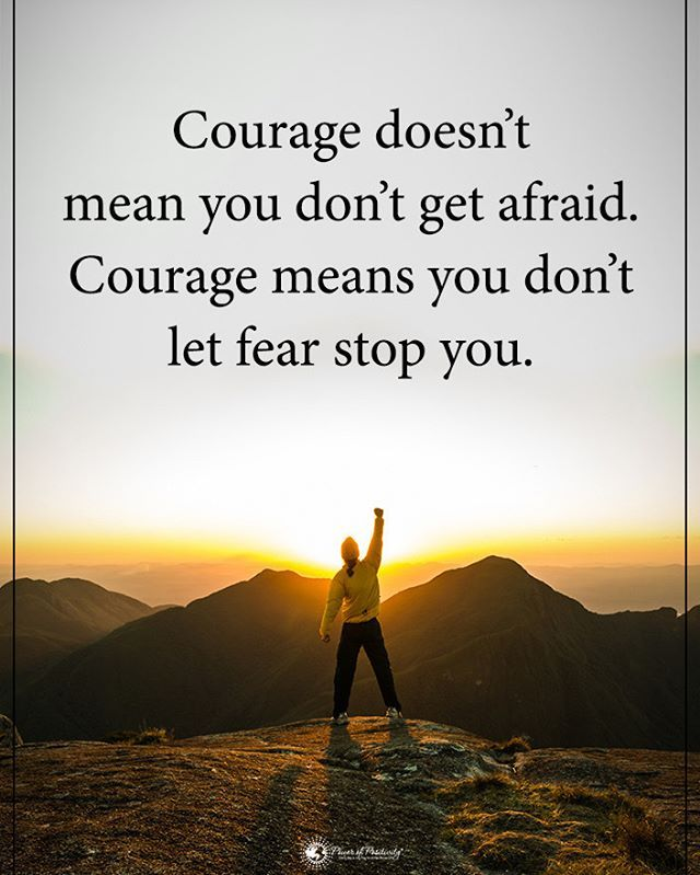 Tag Someone Who Needs To Read This Courage Doesn T Mean You Don T Get Afraid Inspirational Quotes Motivation Inspiring Quotes About Life Life Encouragement