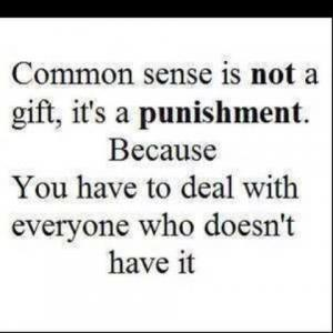 Common Sense...: Sotrue, Quote, My Life, Truths, So True, Living, True Stories, Commonsense, Common Sense