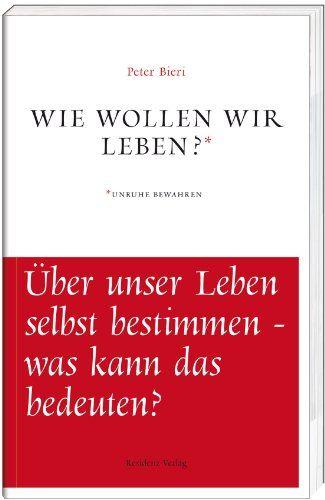 Wie wollen wir leben?: Amazon.de: Peter Bieri: Bücher