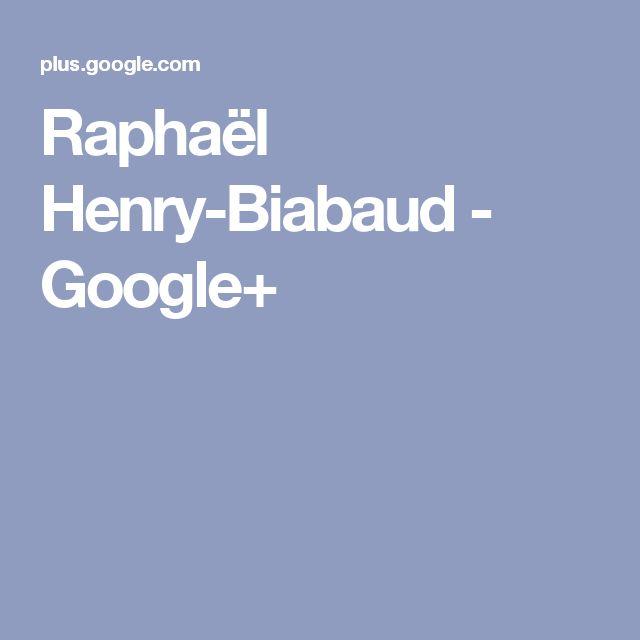 Raphaël Henry-Biabaud - Google+