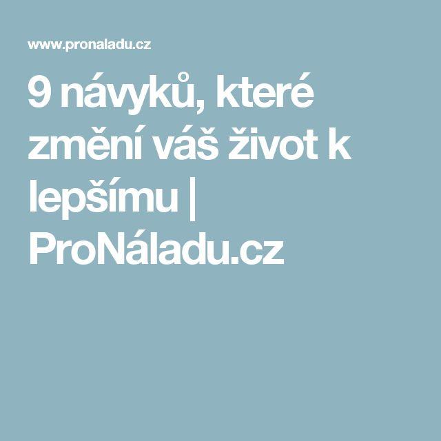 9 návyků, které změní váš život k lepšímu | ProNáladu.cz
