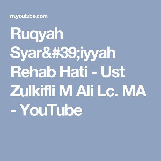 Ruqyah Syar'iyyah Rehab Hati - Ust Zulkifli M Ali Lc. MA - YouTube