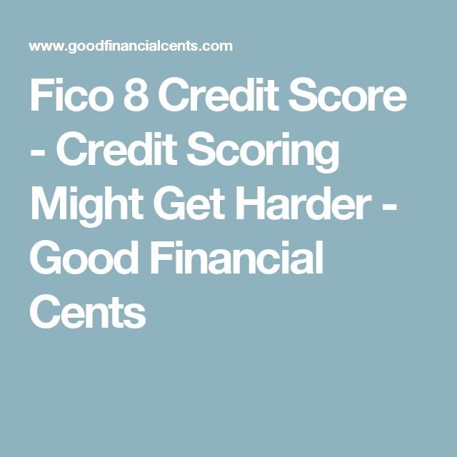 Fico 8 Credit Score - Credit Scoring Might Get Harder - Good Financial Cents