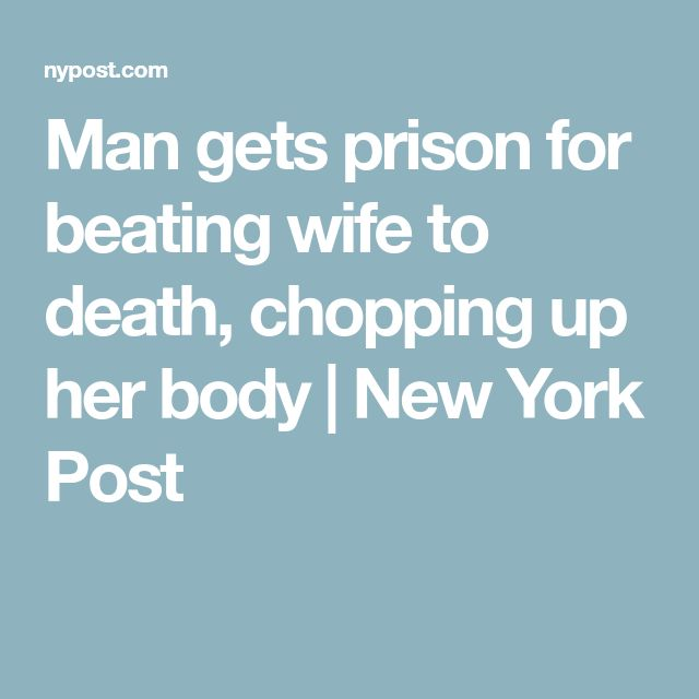 Man gets prison for beating wife to death, chopping up her body | New York Post