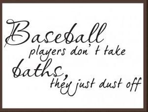 Baseball Players Don't Take Bath They Just Dust Off Vinyl Sticker Decal Home Wall Art Quote. $11.00, via Etsy.