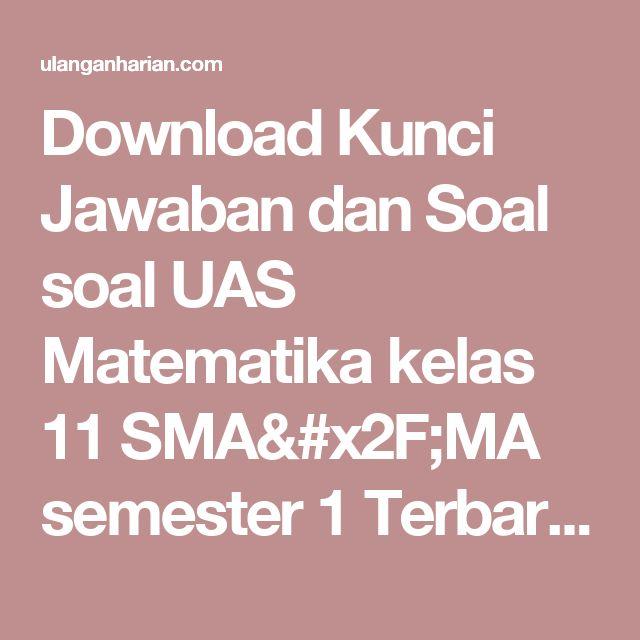 Download Kunci Jawaban dan Soal soal UAS Matematika kelas 11 SMA/MA semester 1 Terbaru dan Terlengkap - UlanganHarian.Com
