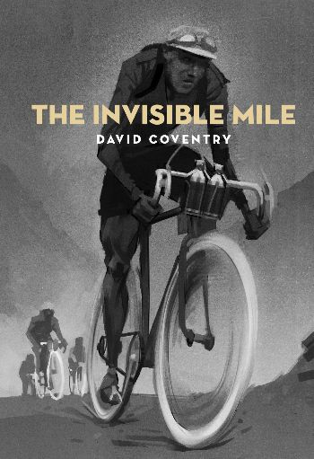 """The invisible mile"", by David Coventry - The 1928 Ravat-Wonder team from New Zealand and Australia were the first English-speaking team to ride the Tour de France. From June through July they faced one of toughest in the race's history: 5,476 kilometres of unsealed roads on heavy, fixed-wheel bikes. They rode in darkness through mountains with no light and brakes like glass. They weren't expected to finish. 2016 Fiction Winner Best First Book"