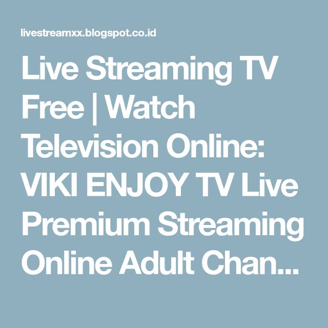 Live Streaming TV Free | Watch Television Online: VIKI ENJOY TV Live Premium Streaming Online Adult Channel 18+