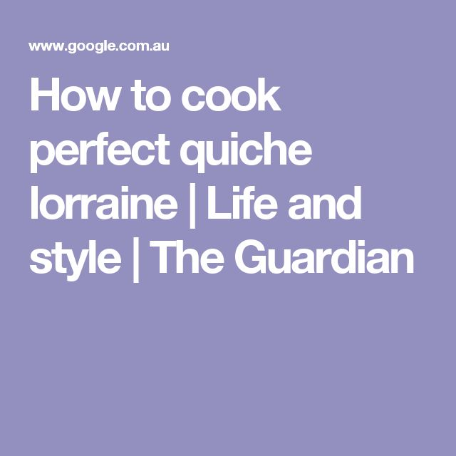 How to cook perfect quiche lorraine | Life and style | The Guardian