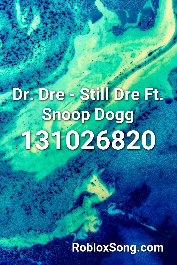 Dr Dre Still Dre Ft Snoop Dogg Roblox Id Roblox Music Codes - roblox codes for music anime death note free roblox