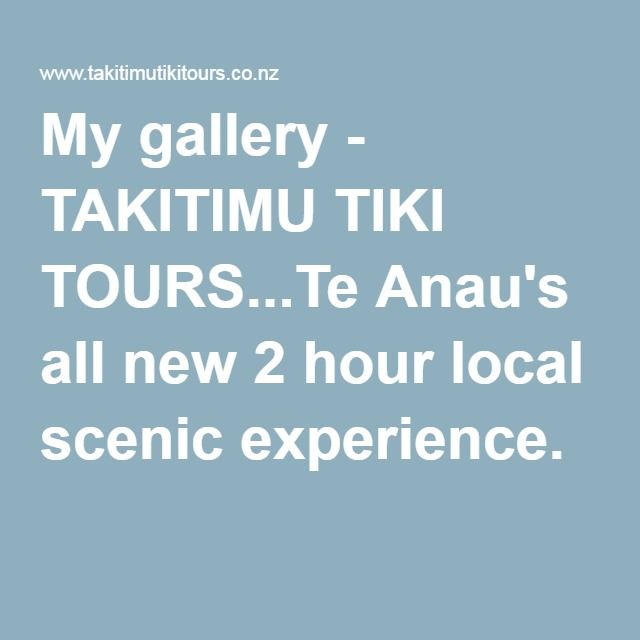My gallery - TAKITIMU TIKI TOURS...Te Anau's all new 2 hour local scenic experience.